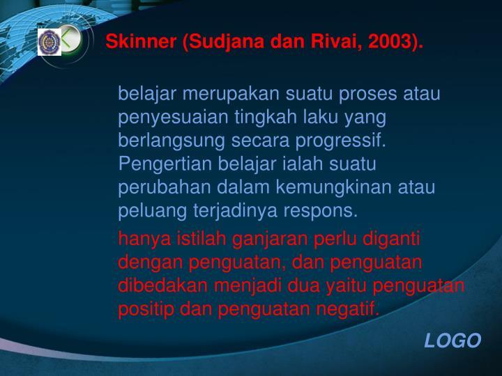 Skinner (Sudjana dan Rivai, 2003).