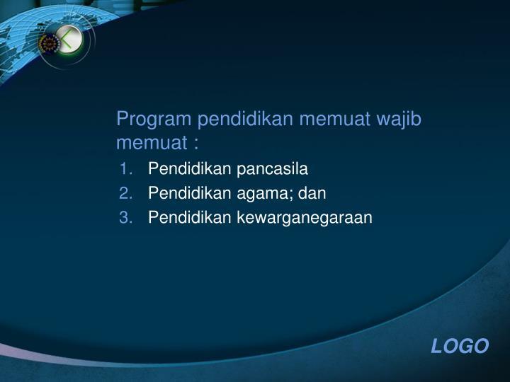 Program pendidikan memuat wajib memuat :