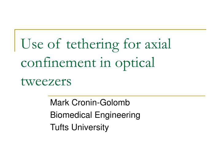 use of tethering for axial confinement in optical tweezers n.
