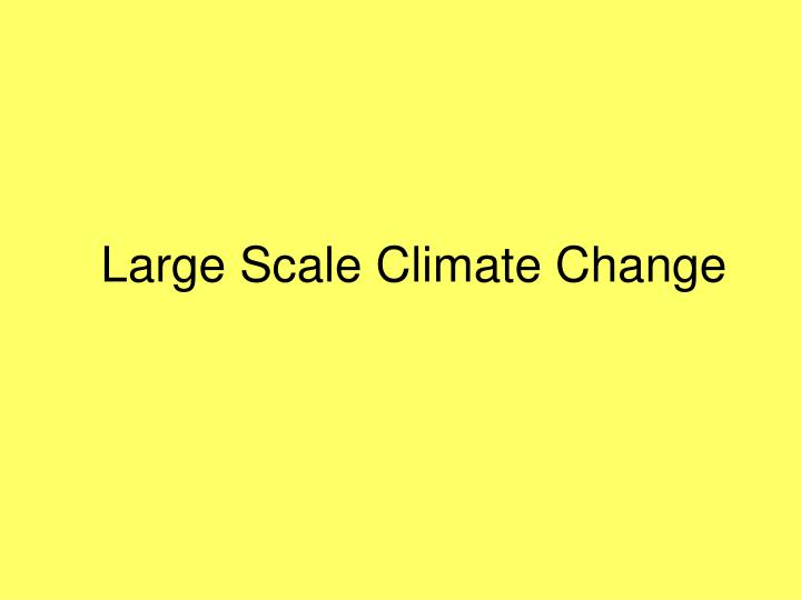 large scale climate change n.
