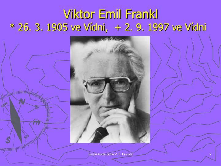 Viktor emil frankl 26 3 1905 ve v dni 2 9 1997 ve v dni
