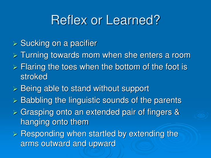 Reflex or Learned?