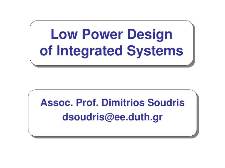low power design of integrated systems n.