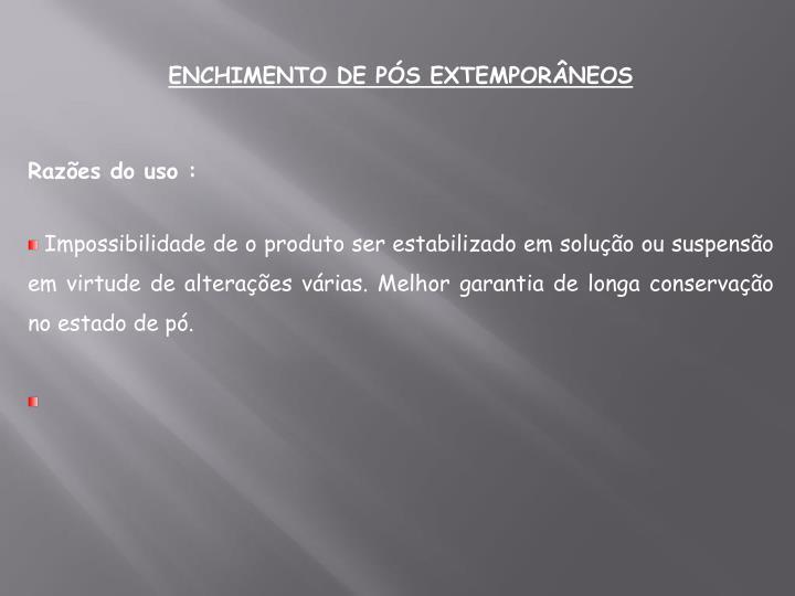 ENCHIMENTO DE PÓS EXTEMPORÂNEOS