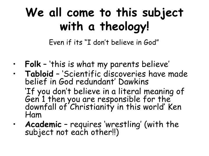 We all come to this subject with a theology!