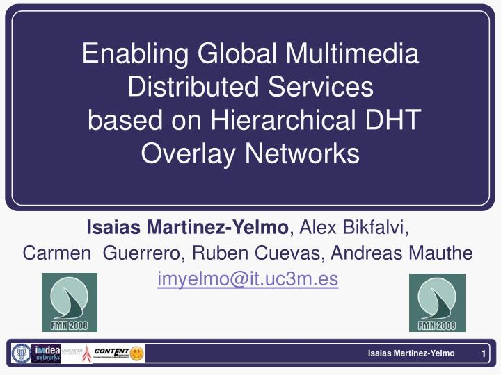 Enabling global multimedia distributed services based on hierarchical dht overlay networks
