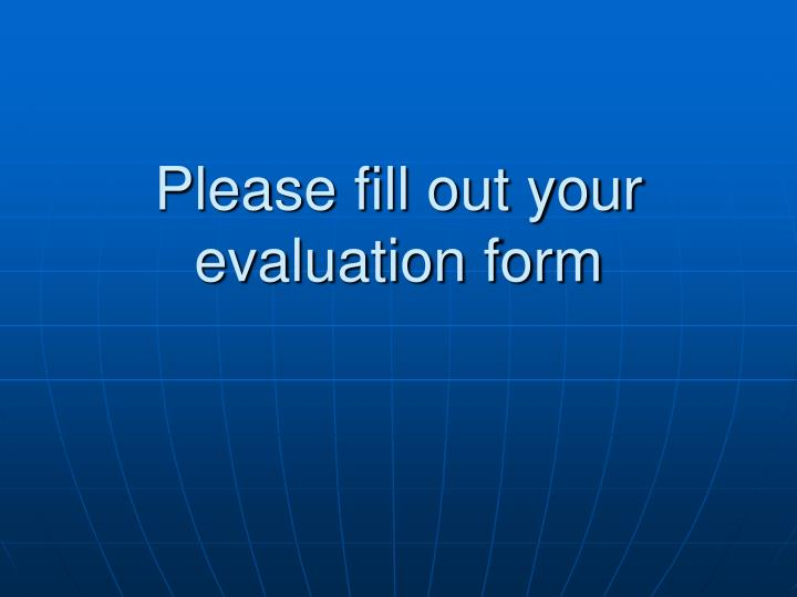 Please fill out your evaluation form