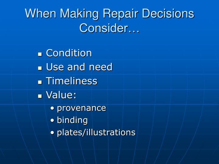 When Making Repair Decisions Consider…