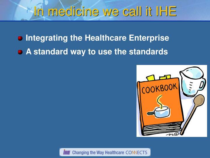 In medicine we call it IHE