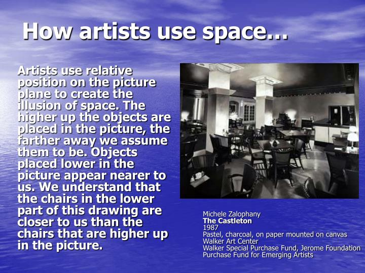 Artists use relative position on the picture plane to create the illusion of space. The higher up the objects are placed in the picture, the farther away we assume them to be. Objects placed lower in the picture appear nearer to us. We understand that the chairs in the lower part of this drawing are closer to us than the chairs that are higher up in the picture.