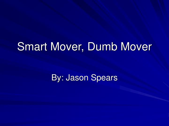 smart mover dumb mover n.