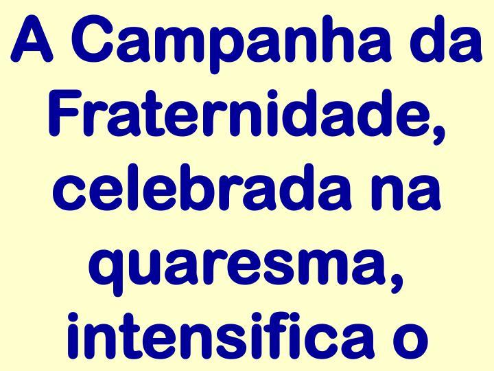 A Campanha da Fraternidade, celebrada na quaresma, intensifica o