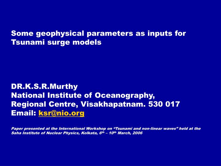 Some geophysical parameters as inputs for Tsunami surge models