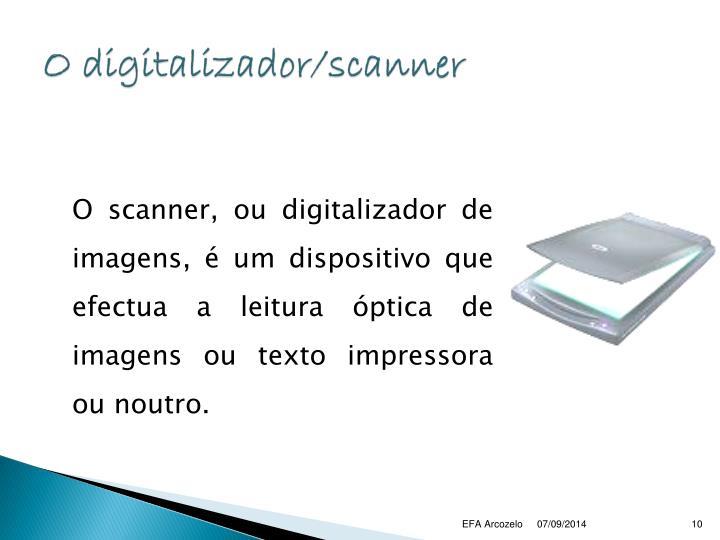 O digitalizador/scanner