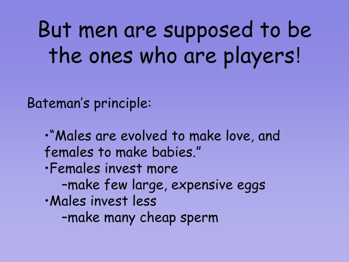 But men are supposed to be the ones who are players