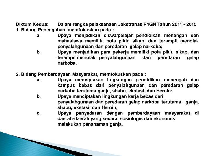 Diktum Kedua:Dalam rangka pelaksanaan Jakstranas P4GN Tahun 2011 - 2015