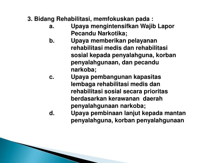 3. Bidang Rehabilitasi, memfokuskan pada :