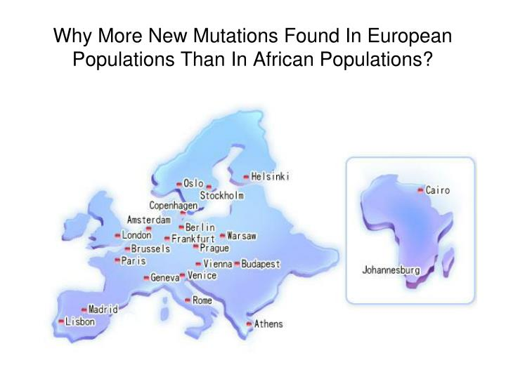 Why More New Mutations Found In European Populations Than In African Populations?