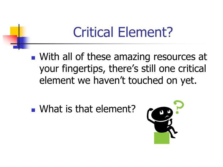 Critical Element?