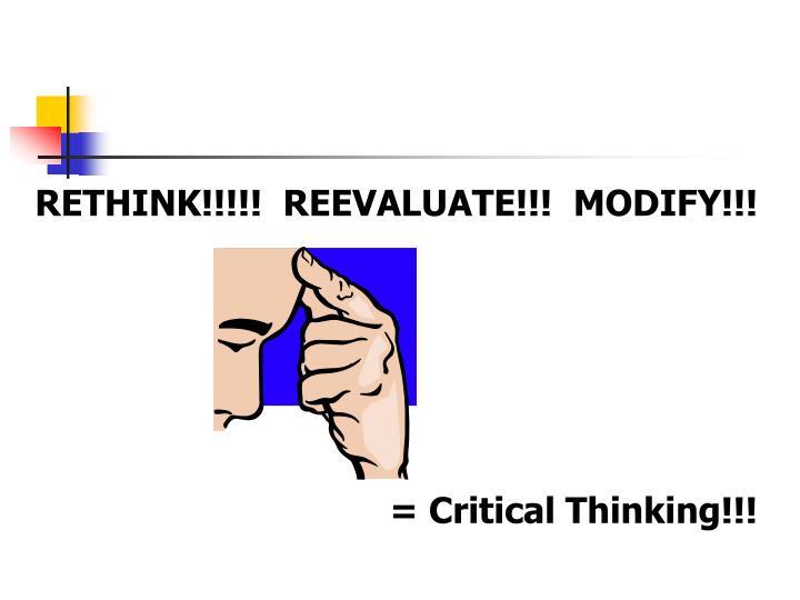 RETHINK!!!!!  REEVALUATE!!!  MODIFY!!!
