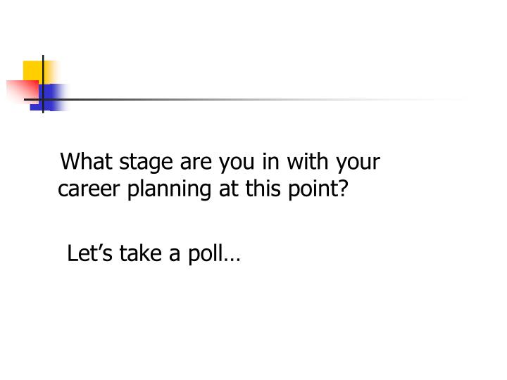 What stage are you in with your career planning at this point?