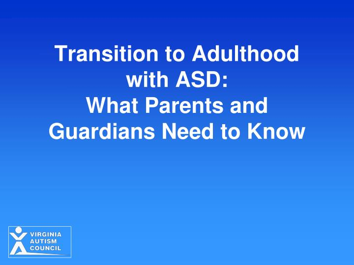 transition to adulthood with asd what parents and guardians need to know n.