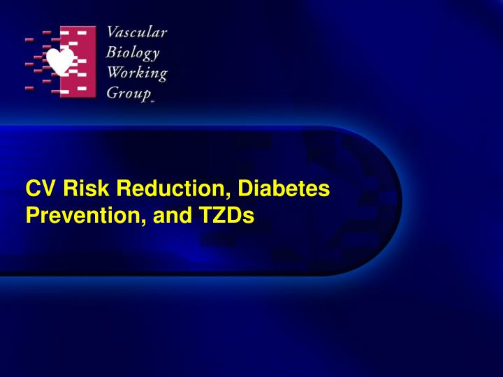 cv risk reduction diabetes prevention and tzds n.