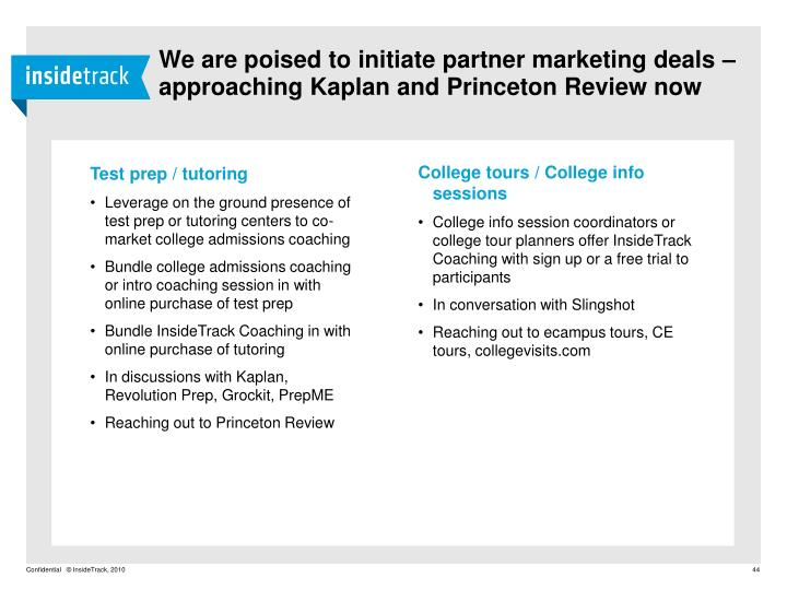 We are poised to initiate partner marketing deals – approaching Kaplan and Princeton Review now