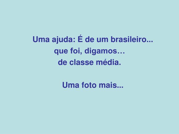 Uma ajuda: É de um brasileiro...