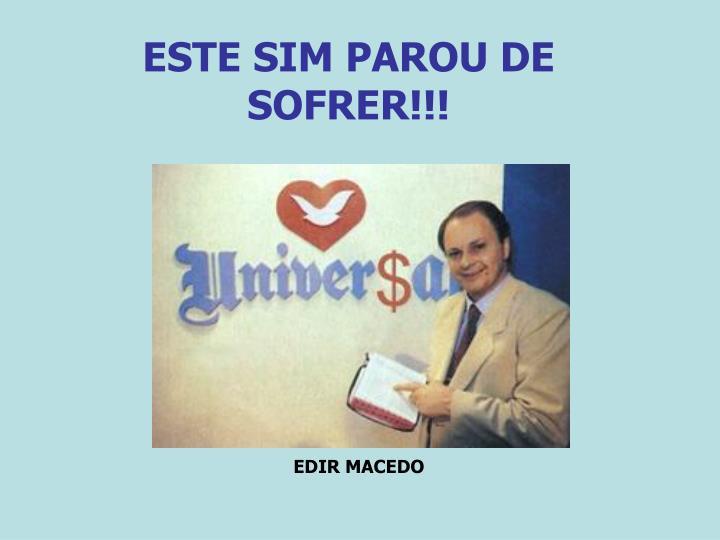 ESTE SIM PAROU DE SOFRER!!!