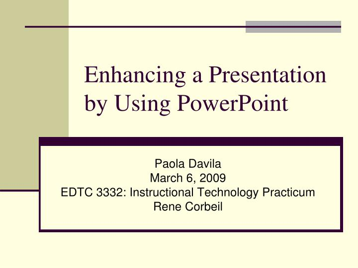 Enhancing a presentation by using powerpoint
