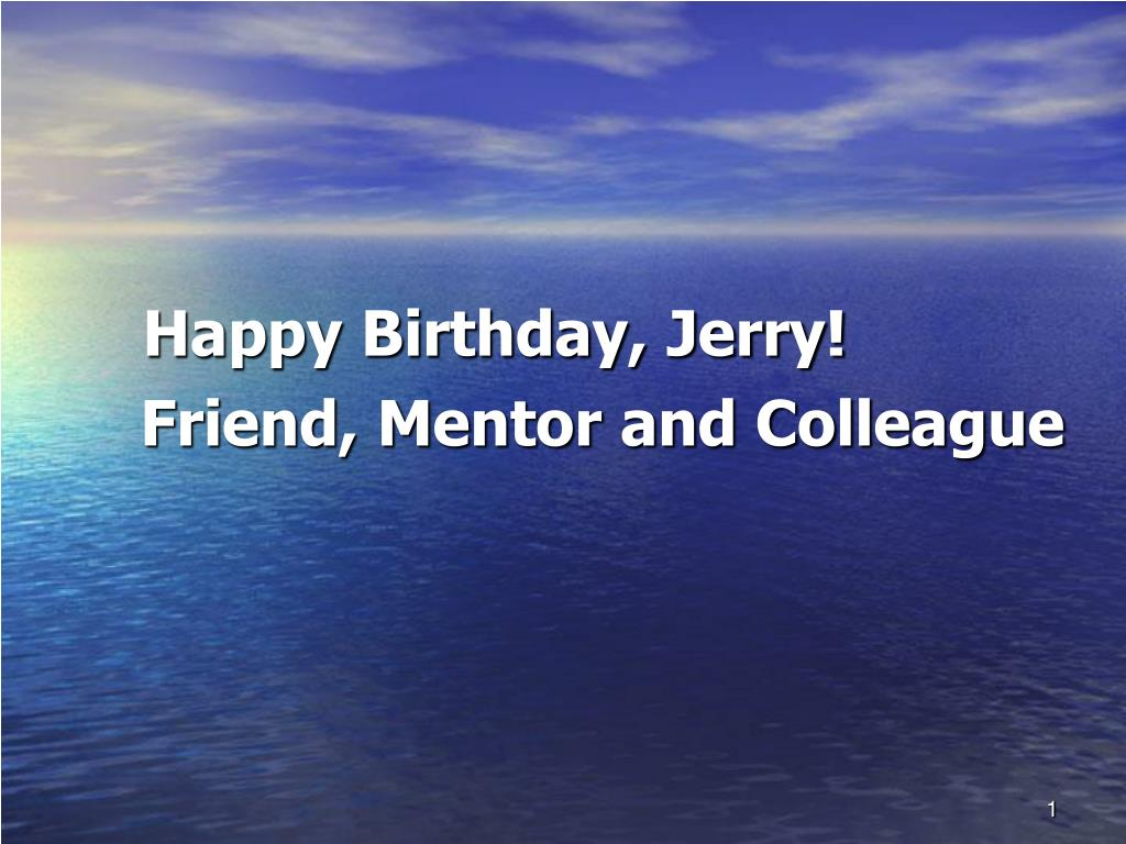 Ppt Happy Birthday Jerry Friend Mentor And Colleague Powerpoint Presentation Id 4059233