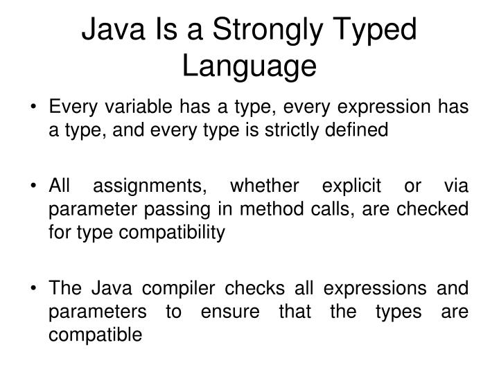 Java is a strongly typed language