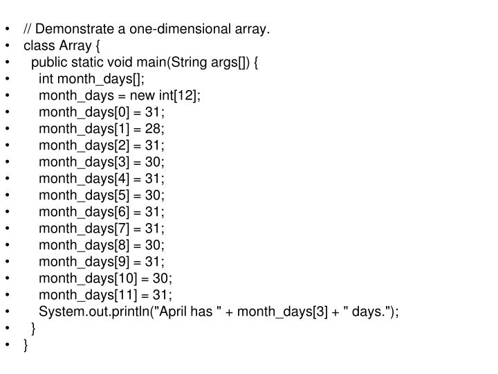 // Demonstrate a one-dimensional array.