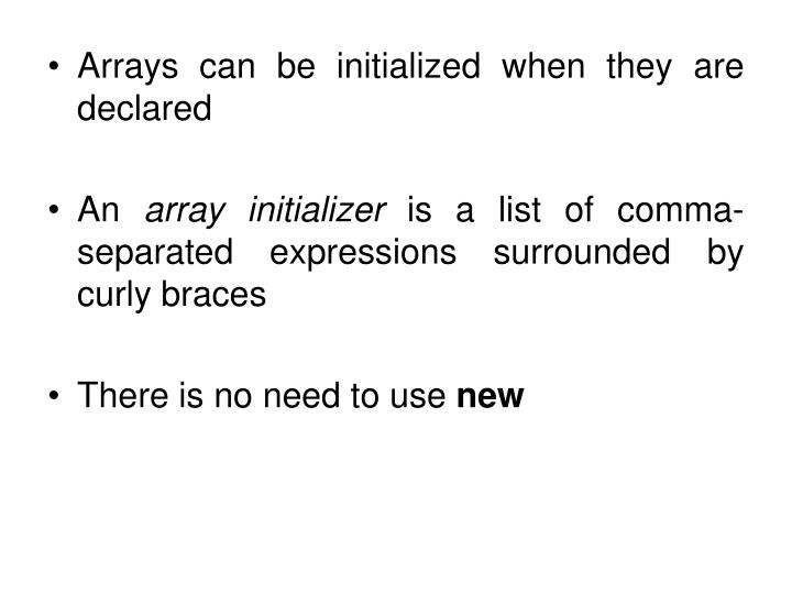 Arrays can be initialized when they are declared