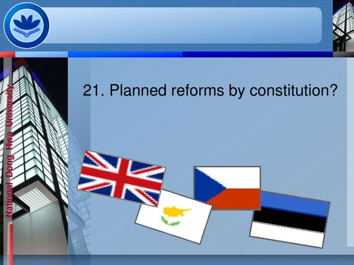 21. Planned reforms by constitution?