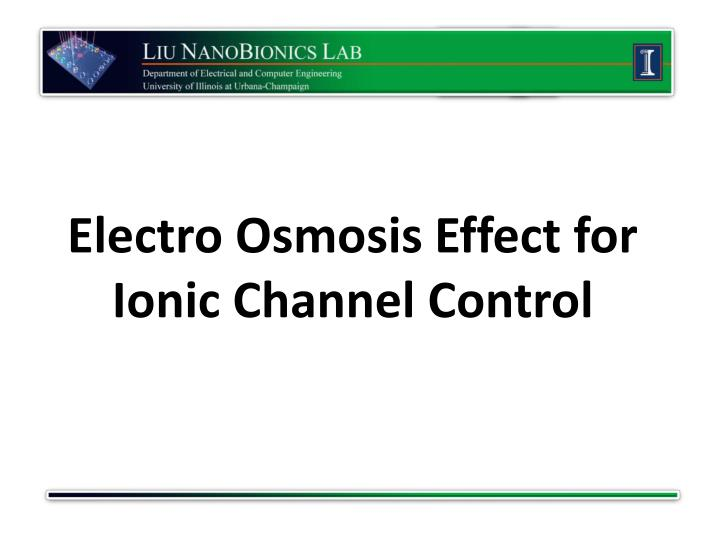 PPT - Electro Osmosis Effect for Ionic Channel Control