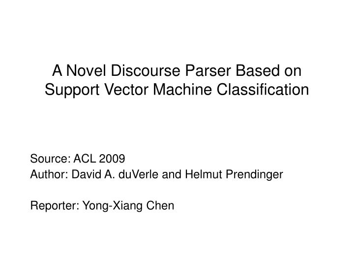 a novel discourse parser based on support vector machine classification n.