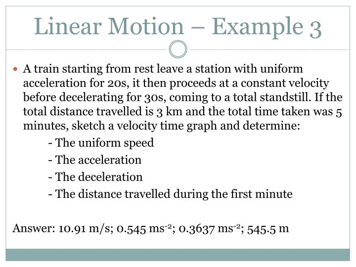 A train starting from rest leave a station with uniform acceleration for 20s, it then proceeds at a constant velocity before decelerating for 30s, coming to a total standstill. If the total distance travelled is 3 km and the total time taken was 5 minutes, sketch a velocity time graph and determine: