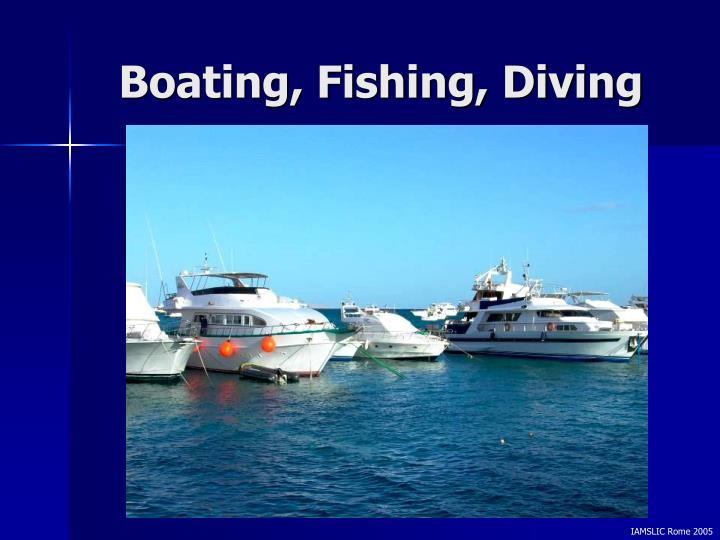Boating, Fishing, Diving