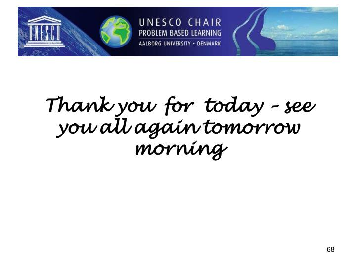 Thank you  for  today – see you all again tomorrow morning