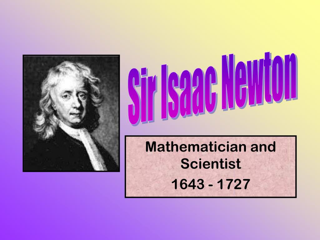 Ppt Mathematician And Scientist 1643 1727 Powerpoint