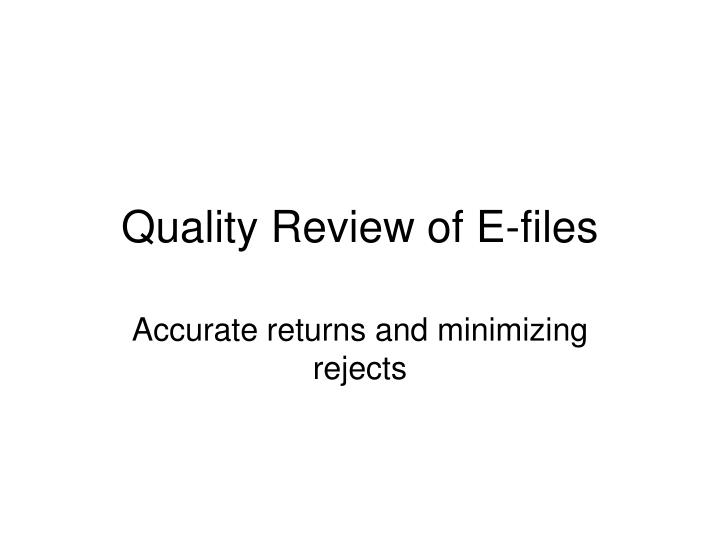 Quality Review of E-files