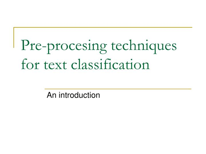 Pre-procesing techniques for text classification