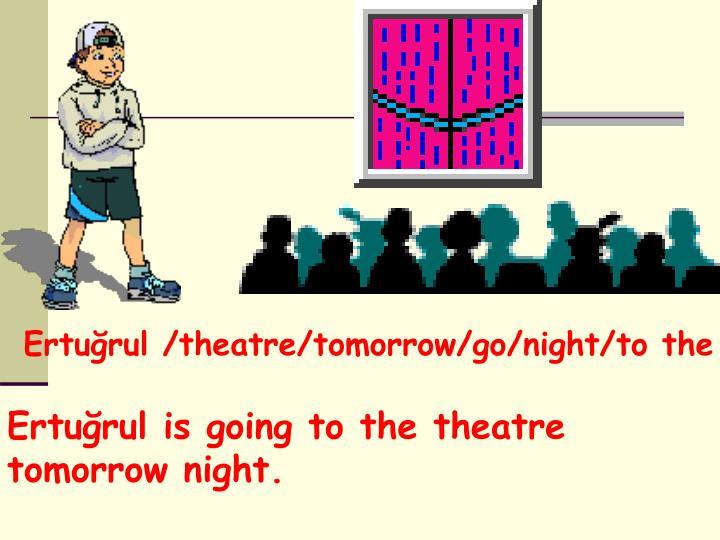 Ertuğrul /theatre/tomorrow/go/night/to the