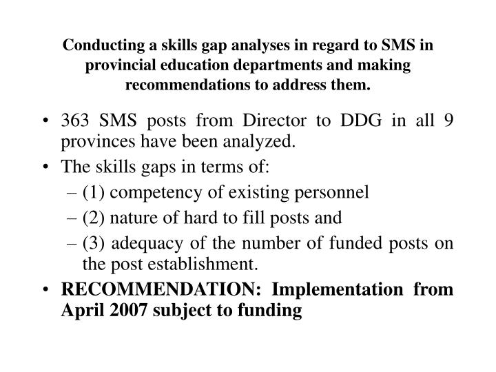 Conducting a skills gap analyses in regard to SMS in provincial education departments and making recommendations to address them.
