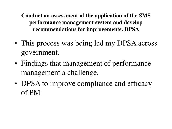 Conduct an assessment of the application of the SMS performance management system and develop recommendations for improvements. DPSA