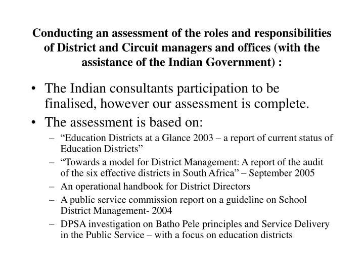 Conducting an assessment of the roles and responsibilities of District and Circuit managers and offices (with the assistance of the Indian Government) :