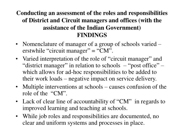 Conducting an assessment of the roles and responsibilities of District and Circuit managers and offices (with the assistance of the Indian Government)