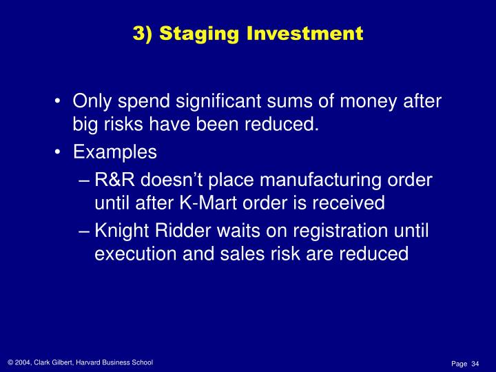 Only spend significant sums of money after big risks have been reduced.